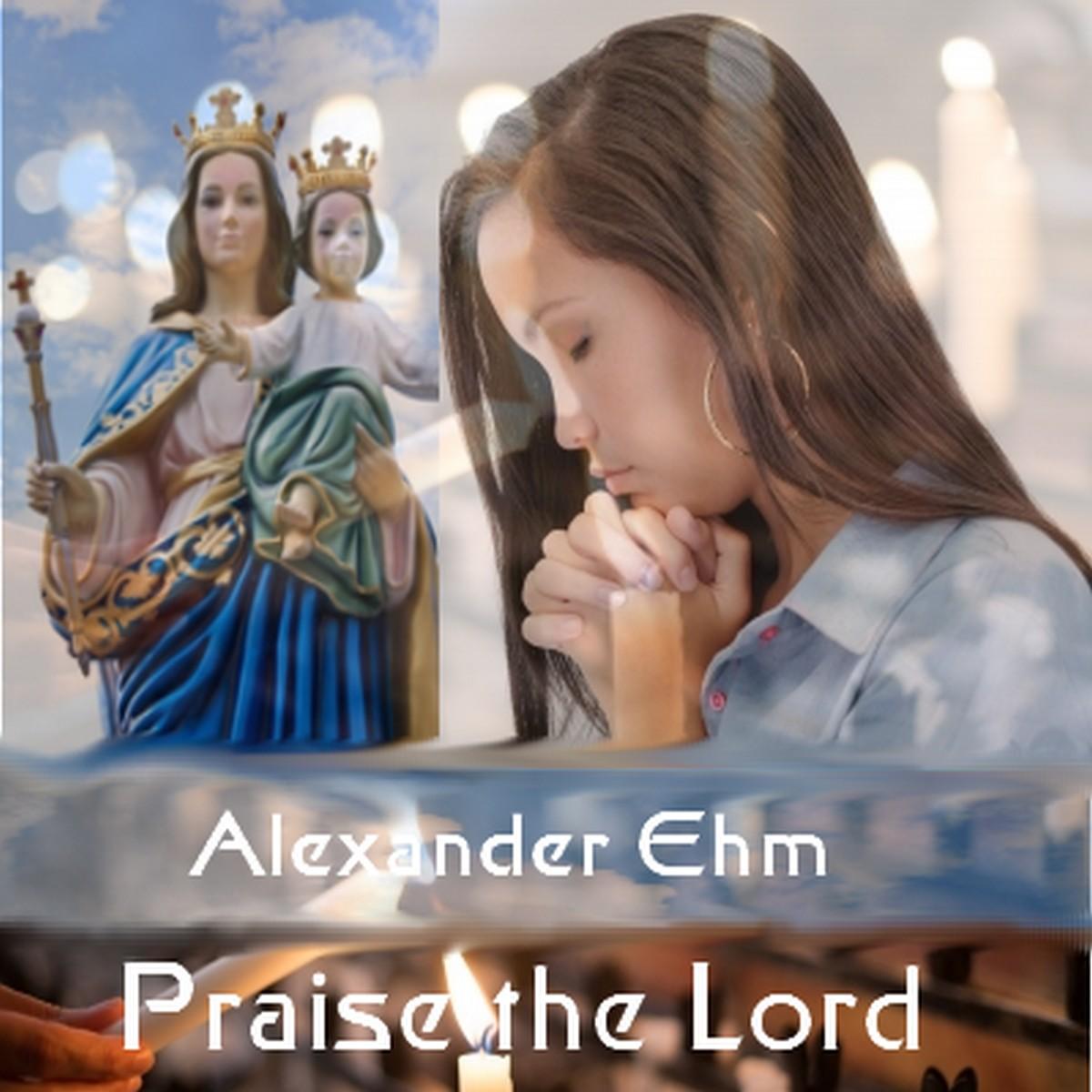 Alexander Ehm - Praise The Lord