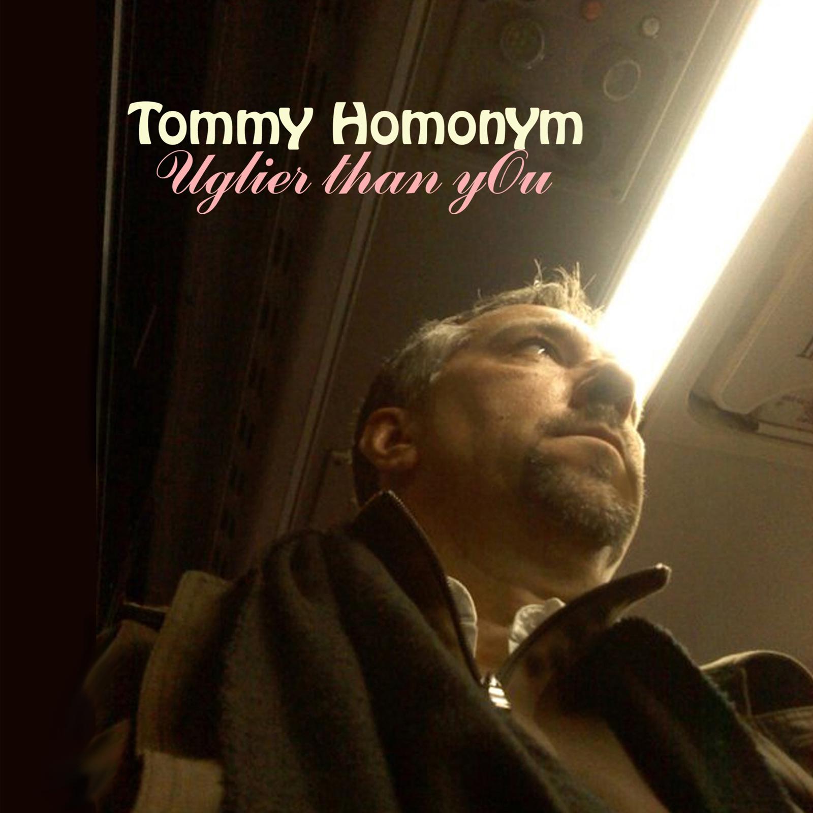 Tommy Homonym - Uglier Than You
