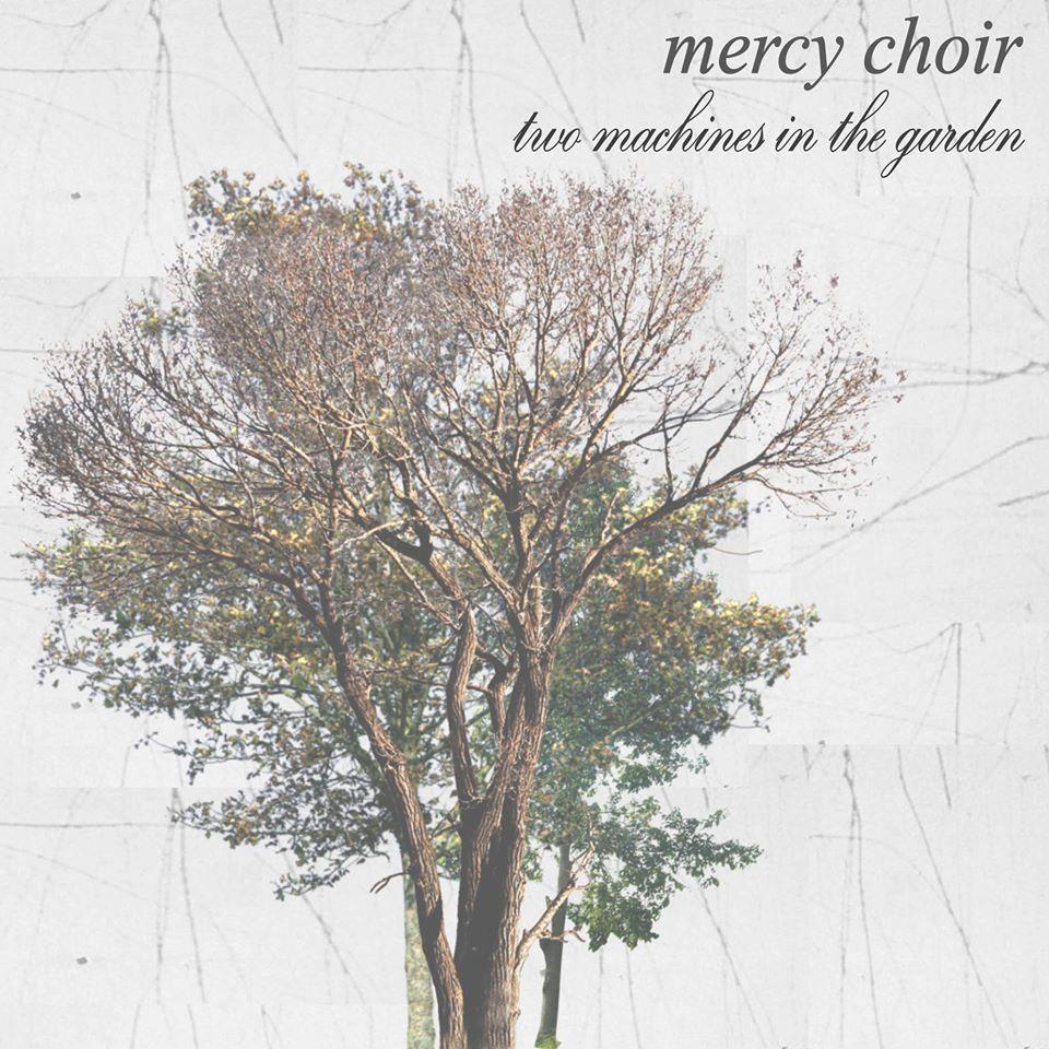 Mercy Choir – Two Machines In The Garden