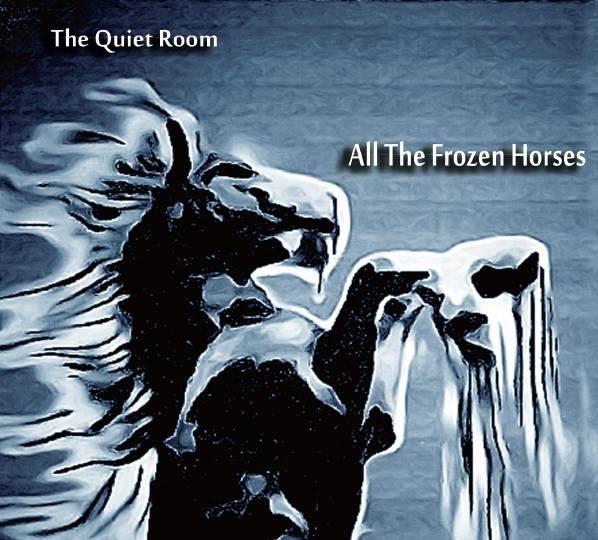 The Quiet Room – All The Frozen Horses