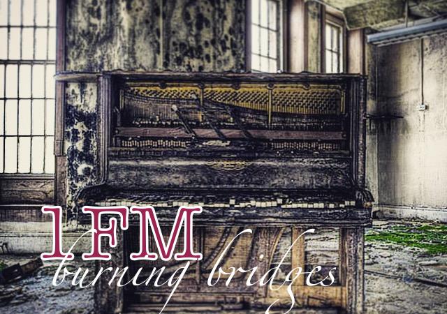 1FM – Burning Bridges