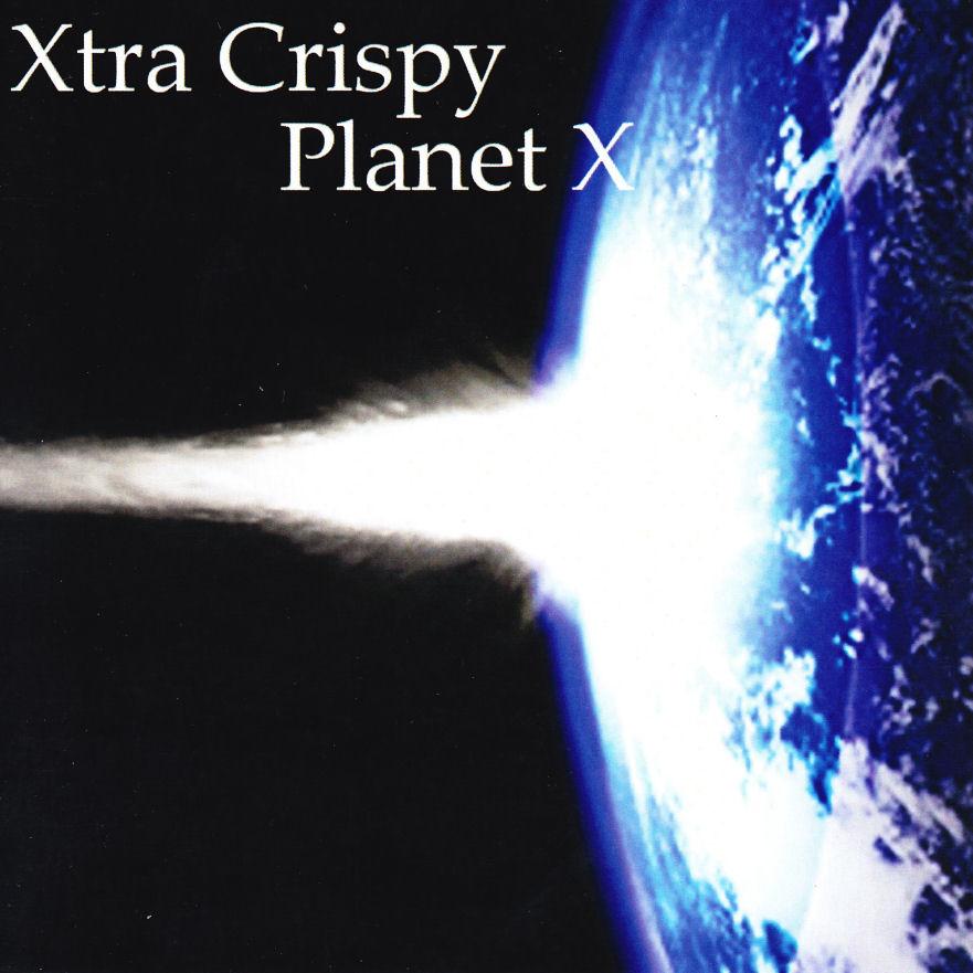 Xtra Crispy – Planet X