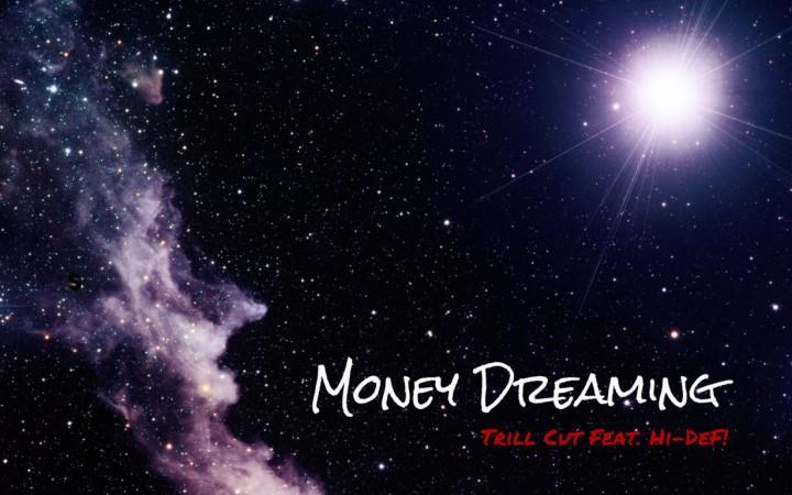 """Trill Cut – """"Money Dreaming"""" Feat. Hi-DeF!"""
