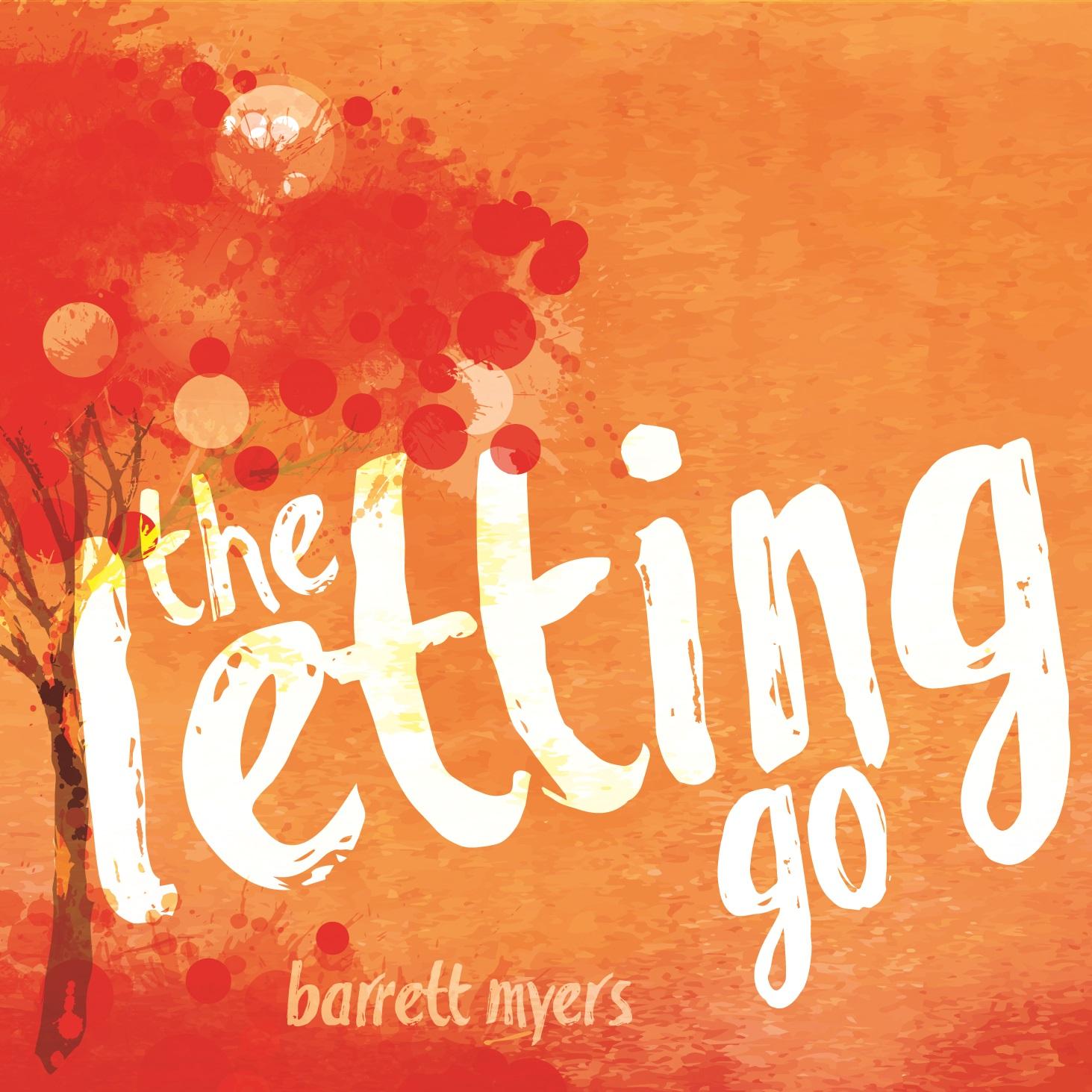 Barrett Myers – The Letting Go