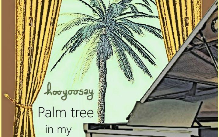 """Hooyoosay – """"Palm Tree In My Garden"""""""