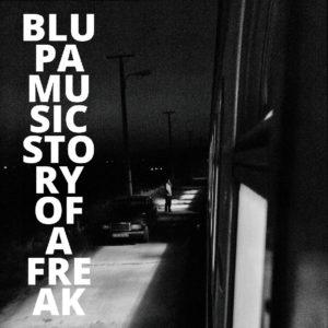 Blupa Music – Story Of A Freak