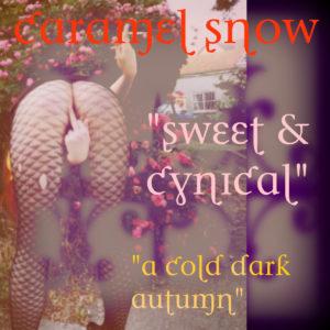 "Caramel Snow – ""Sweet And Cynical""/""A Cold Dark Autumn"""
