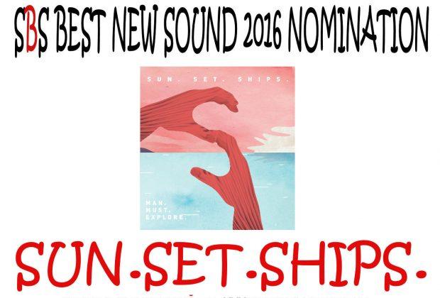 Best New Sound 2016 Nomination: Sun.Set.Ships.