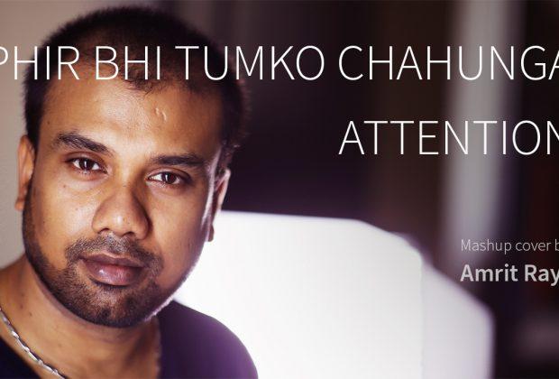 """Amrit Ray – """"Attention/Phir Bhi Tumko Chahunga"""""""