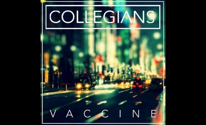 """Collegians – """"Vaccine"""""""