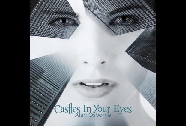 """Alan Osborne – """"Castles In Your Eyes"""""""