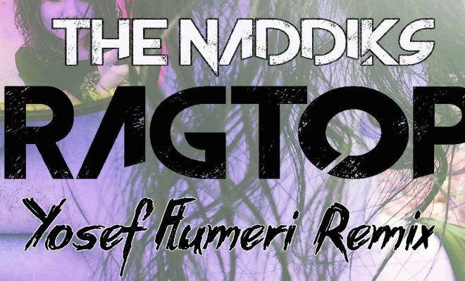 "The Naddiks – ""RagTop (Yosef Flumeri Remix)"""