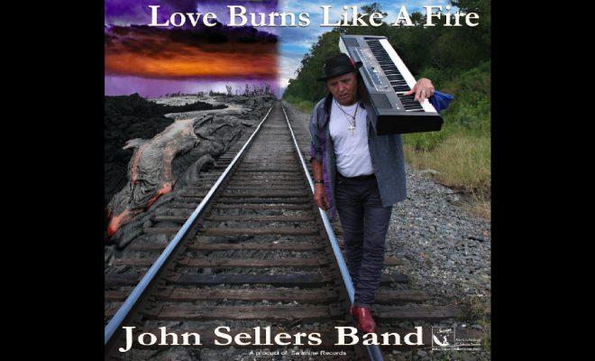 John Sellers Band – Love Burns Like A Fire