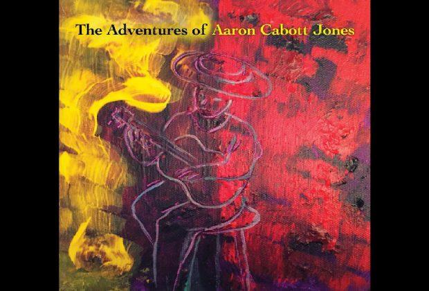 Aaron Cabott Jones – The Adventures Of Aaron Cabott Jones