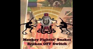Monkey Fightin' Snakes – Broken OFF Switch