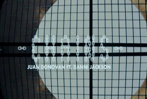 "Juan Donovan – ""Chains"" Featuring Danni Jackson"