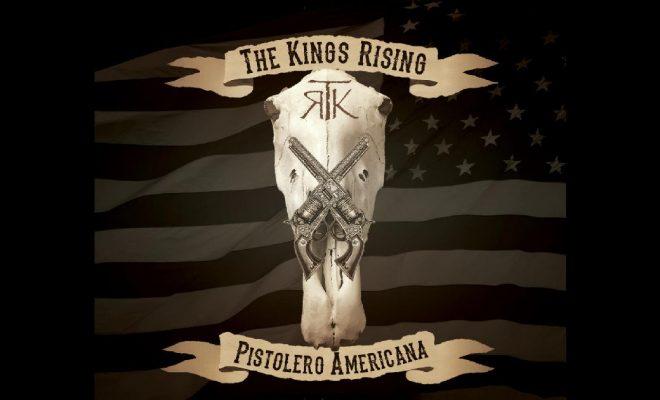 The Kings Rising – Pistolero Americana