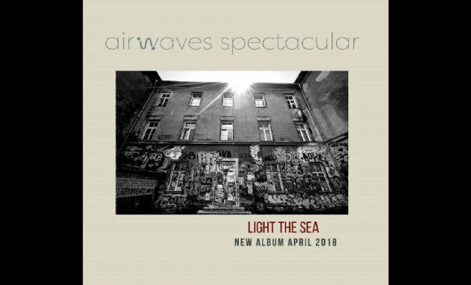 Airwaves Spectacular – Light The Sea