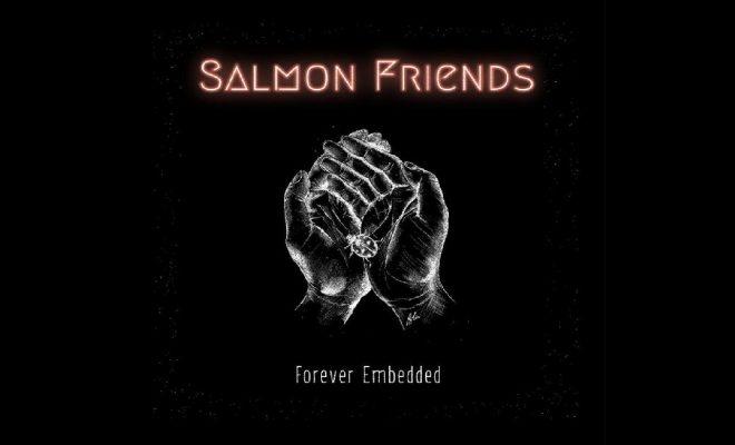 Salmon Friends – Forever Embedded