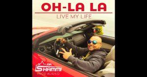 """Mr. Shammi - """"Oh-La La Live My Life"""""""