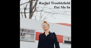 "Rachel Troublefield – ""Put Me In"""
