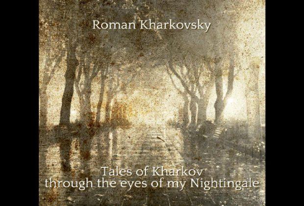 Roman Kharkovsky – Tales Of Kharkov Through The Eyes Of My Nightingale