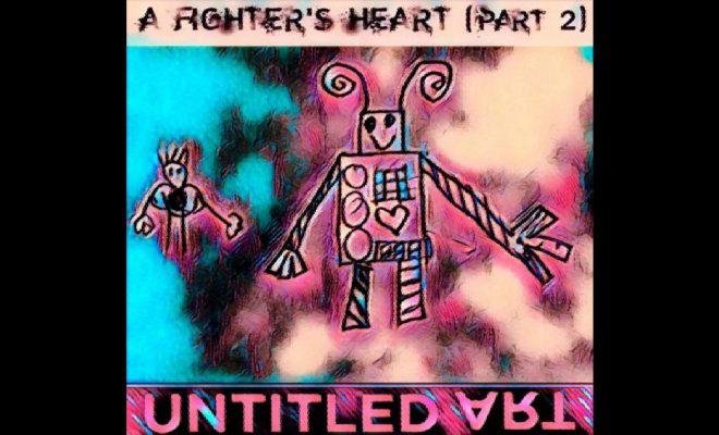"Untitled Art – ""A Fighter's Heart (Part 2)"""