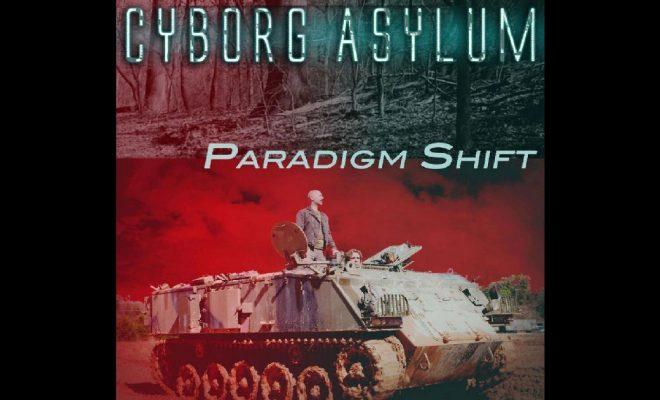 "Cyborg Asylum – ""Paradigm Shift"""