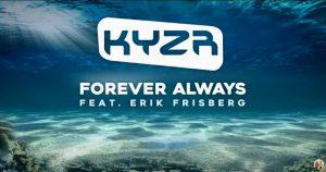 "KYZR – ""Forever Always"" Featuring Erik Frisberg"