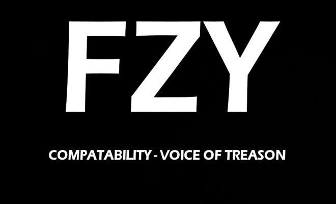 """FZY – """"Compatability – Voice Of Treason"""""""