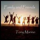 Tony Marino – Family And Friends