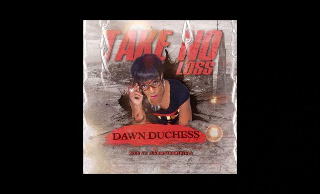 "Dawn Duchess – ""Take No Loss"""