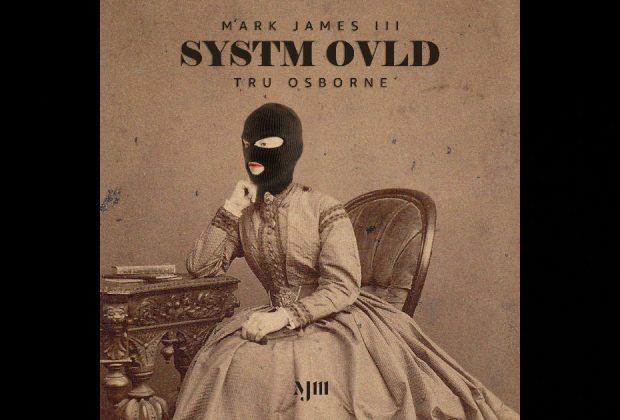 "Mark James III – ""Systm Ovld"" Featuring Tru Osborne"