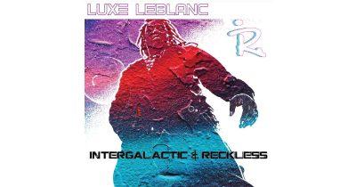 Luxe LeBlanc – Intergalactic & Reckless