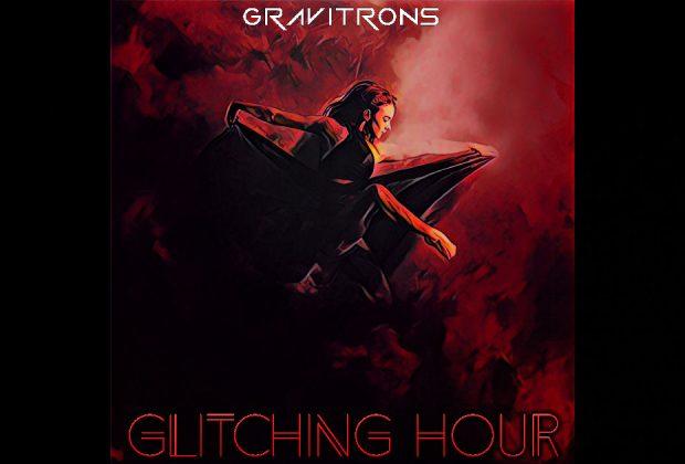 "Gravitrons – ""Glitching Hour"""