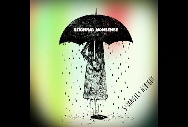 "Strangely Alright – ""Reigning Nonsense"""