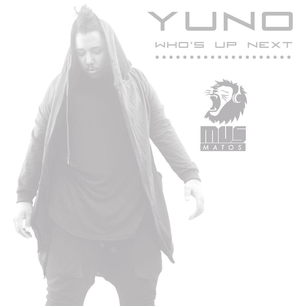 "Mus Matos – ""YUNO Who's Up Next"""