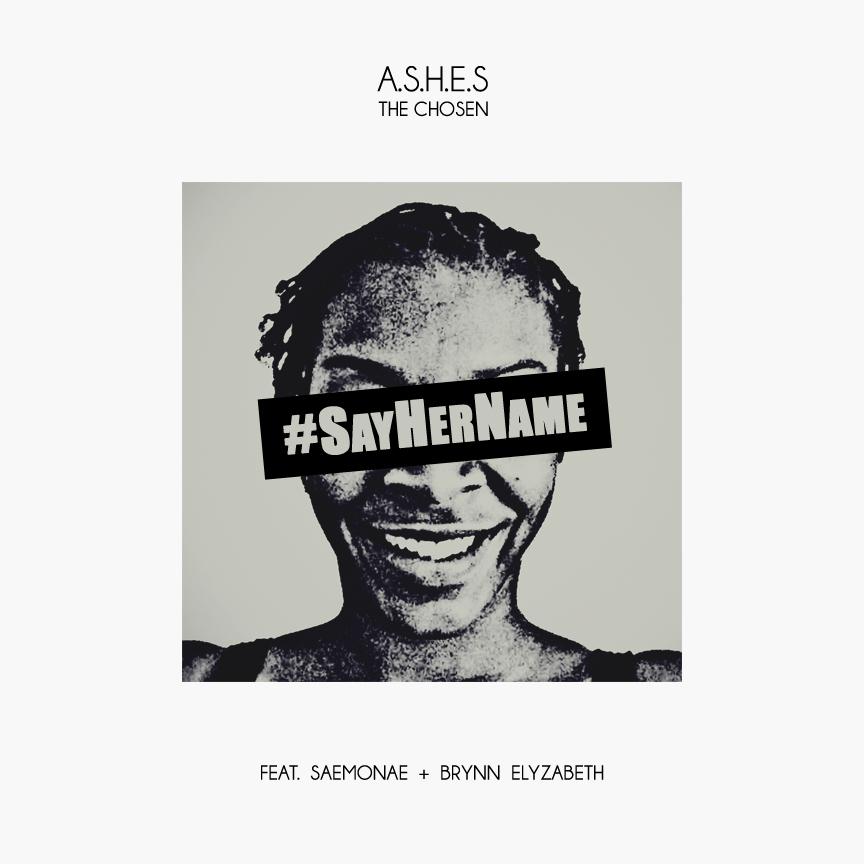"A.S.H.E.S. The CHOSEN – ""#SayHerName"" Featuring SaeMonae & Brynn Elyzabeth"