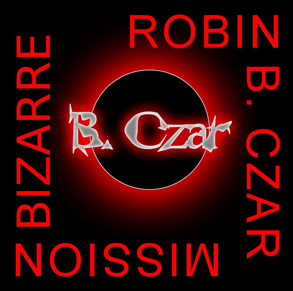 Robin B. Czar – Mission Bizarre