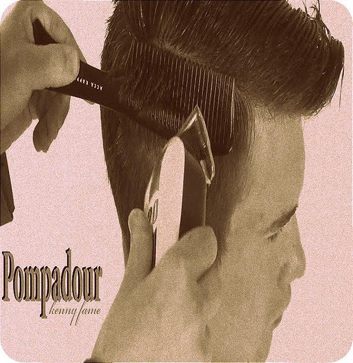 Kenny Fame – Pompadour