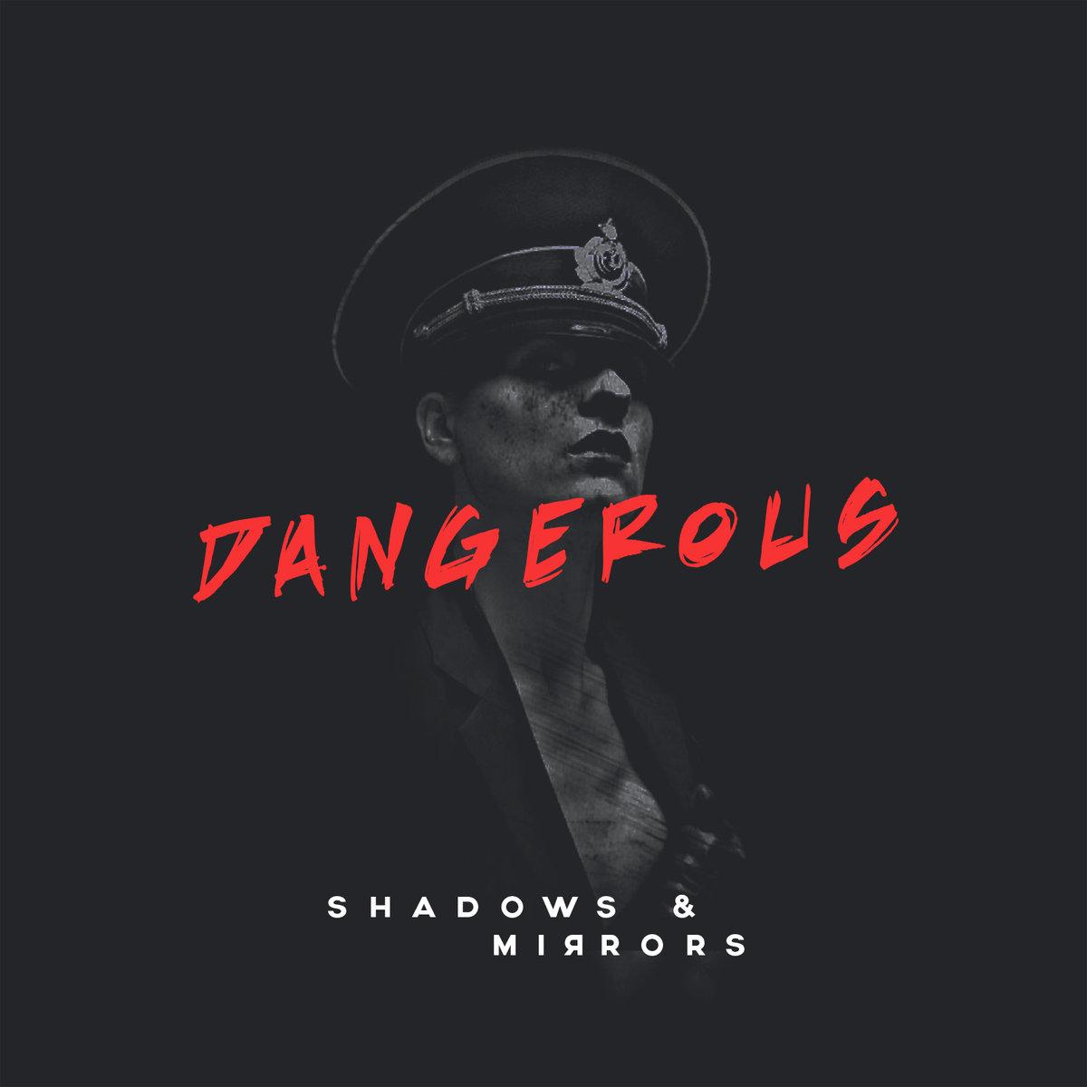Shadows & Mirrors – Dangerous