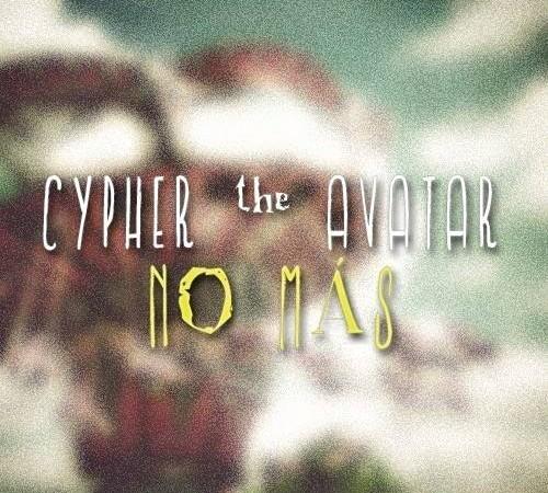 Cypher The Avatar – NO MÁS