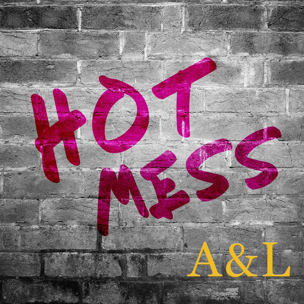 """A&L – """"Hot Mess"""""""
