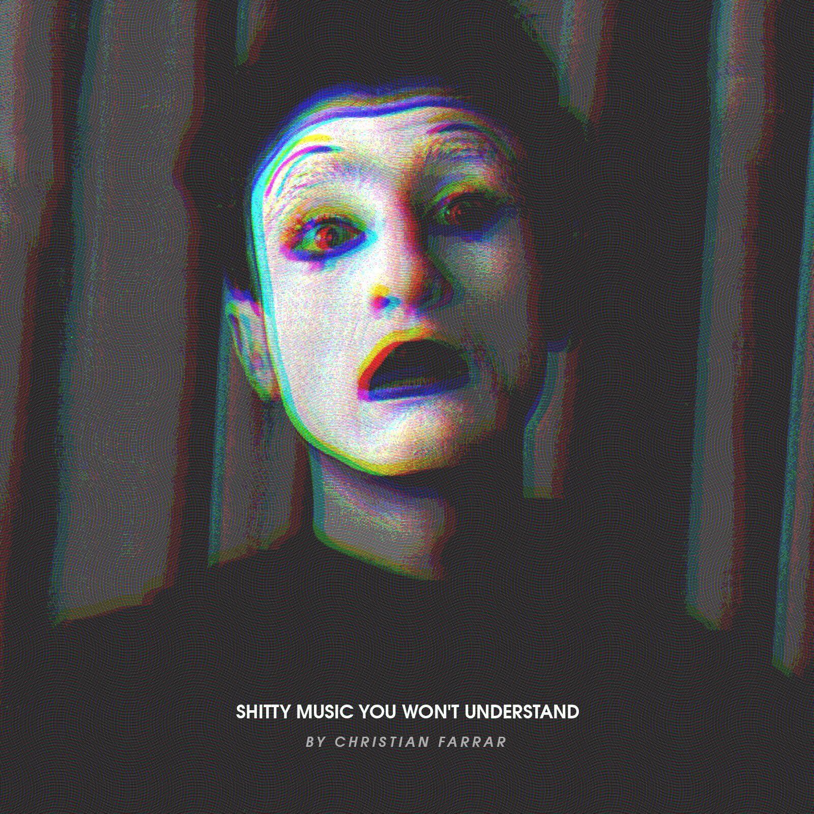 Christian Farrar – Shitty Music You Won't Understand