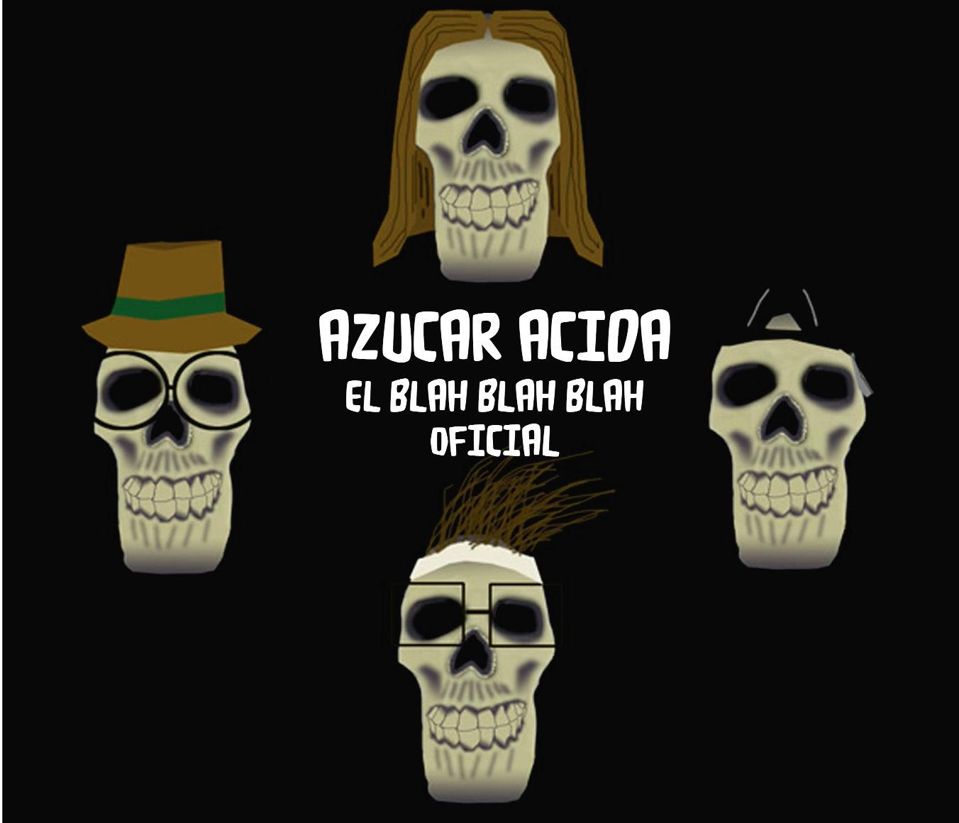 """Azucar Acida – """"El Blah Blah Blah Oficial"""""""