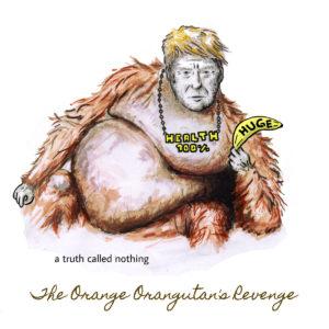 A Truth Called Nothing – The Orange Orangutan's Revenge