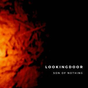 "Lookingdoor – ""Son Of Nothing"""