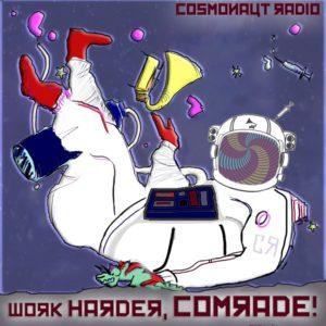 Cosmonaut Radio – Work Harder, Comrade!