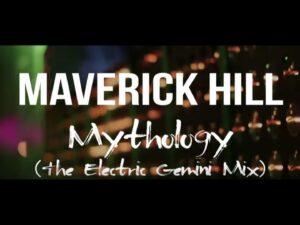 "Maverick Hill - ""Mythology (The Electric Gemini Mix)"""