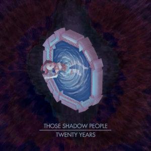 Those Shadow People – Twenty Years